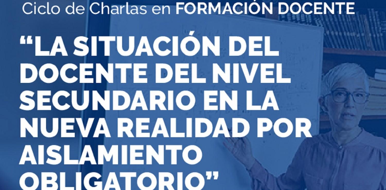 """Ciclo de charlas: """"La situación del docente del nivel secundario en la nueva realidad por el aislamiento obligatorio"""""""