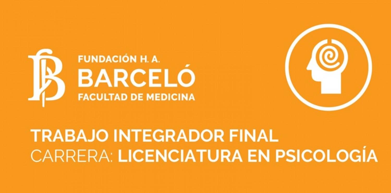 Trabajos Integradores Finales 2020-2021 de la Lic. en Psicología