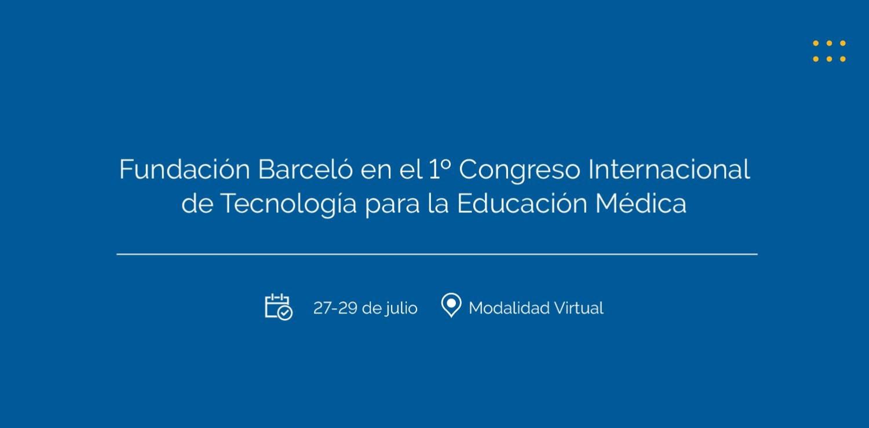 Fundación Barceló presente en el I Congreso Internacional de Tecnología para la Educación Médica